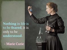 Nothing in life is to be feared, it is only to be understood (Marie Curie #quote)