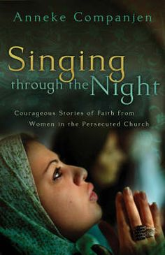 Singing through the Night - lots of short stories about women in the Persecuted Church.