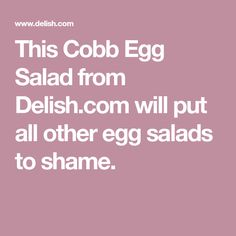 This Cobb Egg Salad from Delish.com will put all other egg salads to shame.