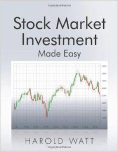 Stock Market Investment: Made Easy: Harold Watt: 9781491828250