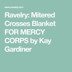 Ravelry: Mitered Crosses Blanket FOR MERCY CORPS by Kay Gardiner Crosses, Ravelry, Blanket, Rug, Blankets, Cover, Cross Stitches