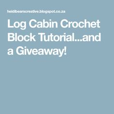Log Cabin Crochet Block Tutorial...and a Giveaway!