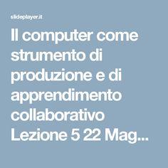 Il computer come strumento di produzione e di apprendimento collaborativo Lezione 5 22 Maggio 2001. - ppt scaricare
