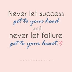 Never let success go to your head - #quote #inspiration #success #failure
