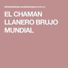 EL CHAMAN LLANERO BRUJO MUNDIAL