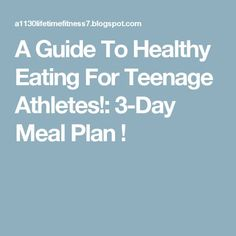 A Guide To Healthy Eating For Teenage Athletes!: 3-Day Meal Plan !