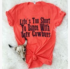 Life is too short to dance with ugly cowboys