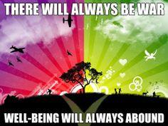 """There will always be war ... Well-Being will always abound ..."" ~ Abraham"