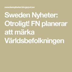 Sweden  Nyheter: Otroligt! FN planerar att märka Världsbefolkningen