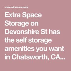 Extra Space Storage on Devonshire St has the self storage amenities you want in Chatsworth, CA. Reserve a storage unit today with no credit card required!