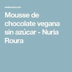 Mousse de chocolate vegana sin azúcar - Nuria Roura