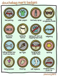 Douchebag merit badges.  I think we all have someone in mind who fits most of these descriptions.