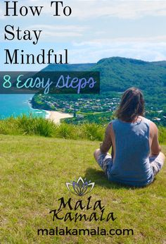 How To Stay Mindful - 8 Easy Steps