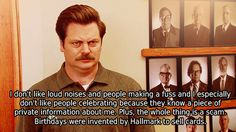 This anti-birthday rant.   23 Times Ron Swanson Was Inarguably Right About The World