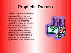 Prophetic Dreams <ul><li>Prophetic dreams, also known as precognitive or psychic dreams, are dreams that tell the future. Dream Psychology, Psychology Facts, Psychic Dreams, Psychic Empath, Facts About Dreams, Dream Symbols, What Dreams May Come, Dream Meanings, Sleep Dream