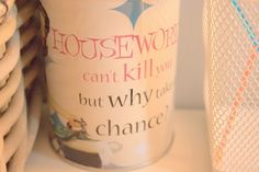 housework can't kill you... haha