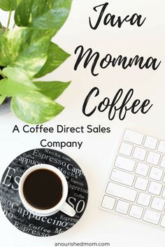 Java Momma is a new coffee direct sales company! Are you ready to earn money on your favorite drink while drinking it at a discount? If so, click here!
