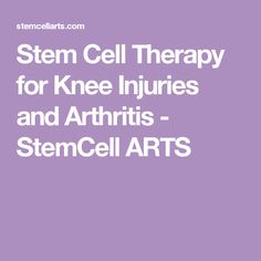Stem Cell Therapy for Knee Injuries and Arthritis - StemCell ARTS