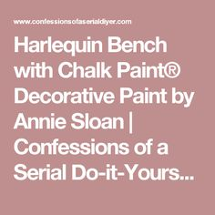 Harlequin Bench with Chalk Paint® Decorative Paint by Annie Sloan | Confessions of a Serial Do-it-Yourselfer