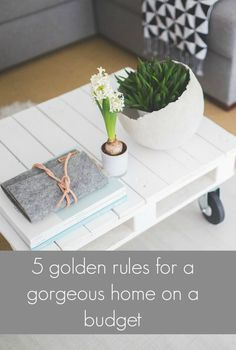 Follow these 5 golden rules for a gorgeous home on a budget - Thrifty Home
