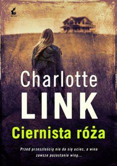Ciernista róża - Charlotte Link (218856) - Lubimyczytać.pl