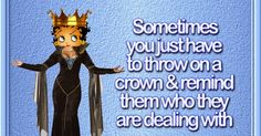 funny quotes, Betty Boop, crown, queen, fun posts