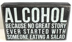 Alcohol, Because No Great Story Ever Started with Salad - Wood Box Sign…