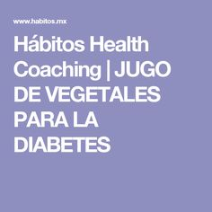 Hábitos Health Coaching |   JUGO DE VEGETALES PARA LA DIABETES