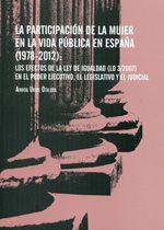 La participación de la mujer en la vida pública en España (1978-2012) : los efectos de la Ley de Igualdad (LO 3/2007) en el poder ejecutivo, el legislativo y el judicial / Ainhoa Uribe Otalora (2013)