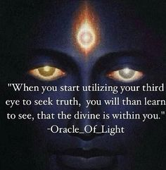 """""""When you start utilizing your third eye to seek truth, you will then learn"""
