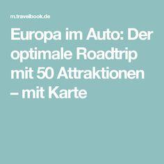 Europa im Auto: Der optimale Roadtrip mit 50 Attraktionen – mit Karte