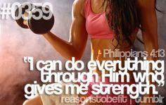 """I can do everything through Him who gives me strength.""     ~Philippians 4:13"