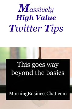 Massively high value twitter tips.  These twitter tips go way beyond the basics and will help you really build a targeted high value twitter following.