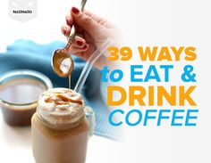 39 Ways to Eat and Drink Coffee