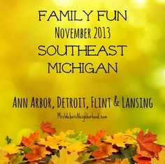 A big list of family fun happening in Southeast Michigan in November 2013! Areas include Ann Arbor, Detroit, Flint and Lansing.