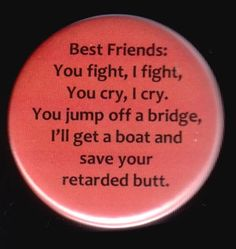 I have friends like this, the funny part is we all think we're the boat guy but in reality I'm pretty sure we're all the bridge jumping idiot. Bff Quotes, Best Friend Quotes, Friendship Quotes, Funny Quotes, Best Friend Definition, Best Friend Goals, My Best Friend, Youre My Person, Thing 1