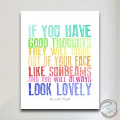 Roald Dahl Quote Poster Art Print If You Have Good Thoughts Inspirational Rainbow Letterpress Nursery Art. $17.00, via Etsy.
