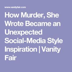 How Murder, She Wrote Became an Unexpected Social-Media Style Inspiration | Vanity Fair