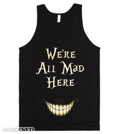 Alice In Wonderland: We're All Mad Here | Alice in Wonderland: We're All Mad Here. This bold design was inspired by Tim Burton's take on the classic movie Alice in Wonderland. Showcase your wild side with this American Apparel fitted tee! Also makes a great gift for the Alice in Wonderland fan in your life! #Skreened