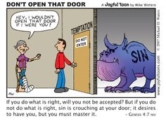 If thou doest well, shalt thou not be accepted? and if thou doest not well, sin lieth at the door. .... :)
