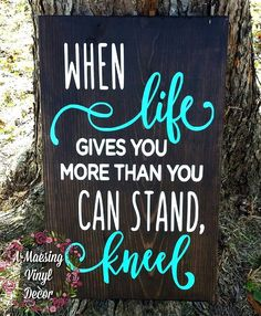 When life Gives You More Than You Can Stand kneel Stained Wood Sign – A-Maesing Vinyl Decor Beautiful dark stained wood sign with white and mint design. There is also a spot on the back for hanging on the wall. Wood Signs Sayings, Diy Wood Signs, Pallet Signs, Painted Wood Signs, Truth Sayings, Vintage Wood Signs, Funny Wood Signs, Wall Sayings, Family Wood Signs