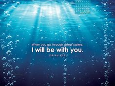 August 2014 - When you go through deep waters, I will be with you. Isaiah 43:2