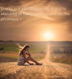 You are not standing alone if you're standing in His presence and on His promises!