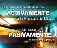 Si no somos transformados activamente por Dios, somos conformados pasivamente a este mundo