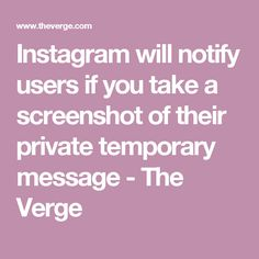 Instagram will notify users if you take a screenshot of their private temporary message - The Verge Take A Screenshot, The Verge, You Take, Facebook Marketing, Profile Photo, Instagram Story, Social Media, Messages