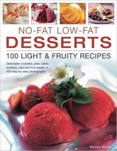 No-Fat Low-Fat Desserts: 100 Light & Fruity Recipes: Delectable crumbles, pies, cakes, souflees, ice