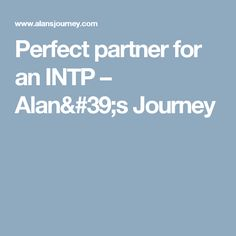 Perfect partner for an INTP – Alan's Journey