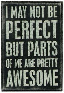 I May Not Be Perfect But Parts Of Me Are Pretty Awesome Handpainted Wood Inspirational Funny Quote Humor Gift. $25.00, via Etsy.