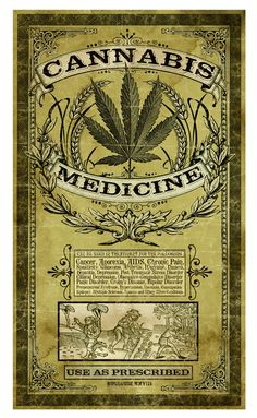 cannabis,/ believe this is made to look old, but  it was a good excuse to be for legal Cannabis.