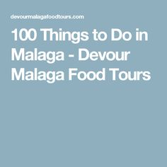 100 Things to Do in Malaga - Devour Malaga Food Tours